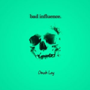 Lyrics of Omah Lay - Bad Influence