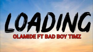 Download Olamide - Loading ft Bad Boy Timz (Full Lyrics)