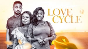 Download Nollywood Movie LOVE CYCLE