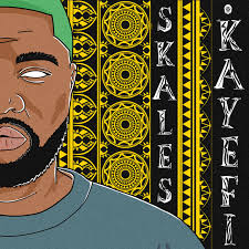 Lyrics of Skales – 'Kayefi'