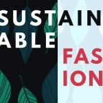 Sustainable Fashion; A Beginners Guide
